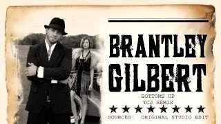 BRANTLEY GILBERT - BOTTOMS UP TCJ REMIX