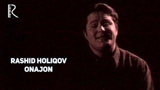 Rashid Holiqov - Onajon | Рашид Холиков - Онажон