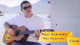 Nani Azevedo - Meu Barquinho (Video Oficial)
