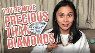 GIRL, YOU ARE FAR MORE PRECIOUS THAN DIAMONDS!!!