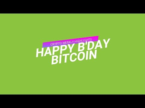 #CRYPTOWEEKLYHIGHLIGHTS: Happy B'day Bitcoin