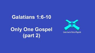 Only One Gospel – Galatians 1:6-10 – 10/25/2020