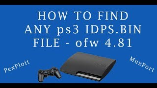How to find PS3 IDPs file OFW 4 81 and CFW - Fat, Slim and Super slim with USB