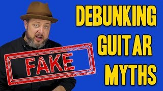 Debunking The Top 7 Guitar Myths