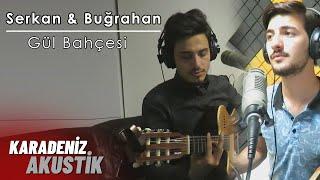 Serkan Aydın & Buğrahan Denizoğlu - GÜL BAHÇESİ #KaradenizAkustik