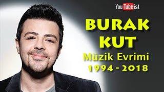 Burak Kut Müzik Evrimi   1994 - 2018 Videografi Youtubeist