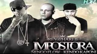 El Rey Charlie Ft. Kendo Kaponi & Ñengo Flow - Impostora [Original] †Reggaeton 2011†.flv