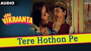 Jai Vikraanta : Tere Hothon Pe Full Audio Song With Lyrics