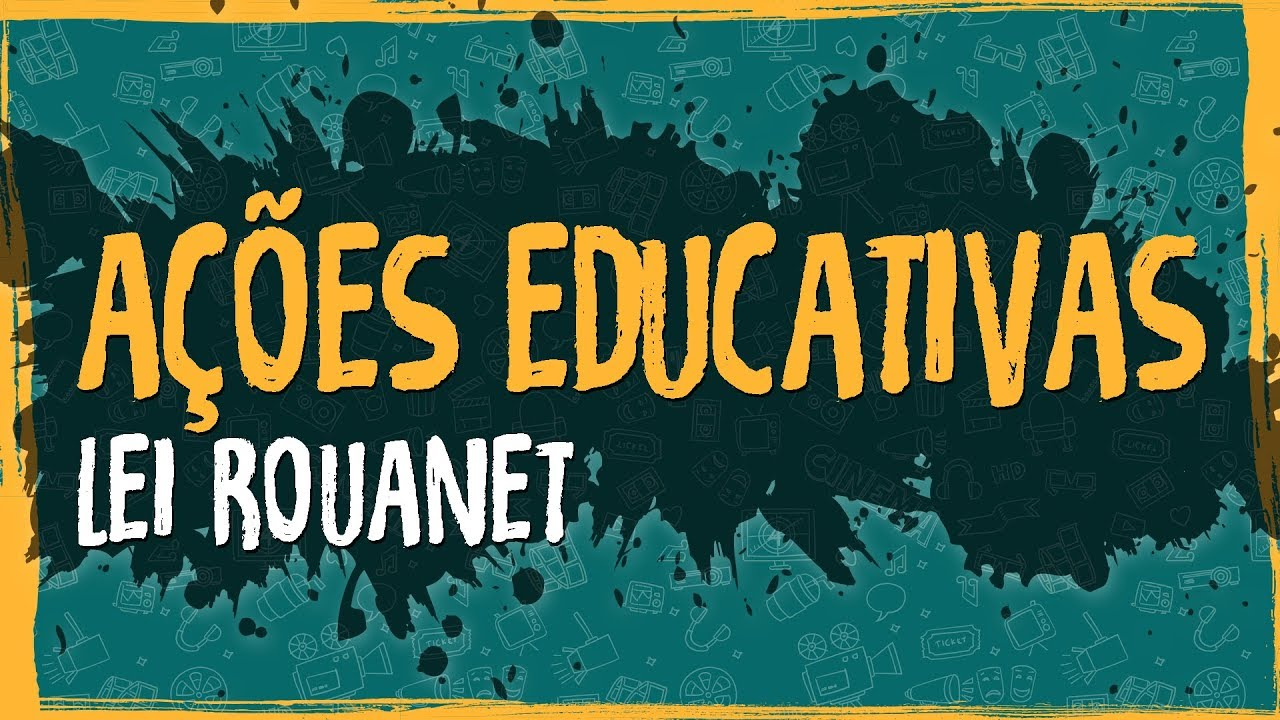 Ações Educativas – Lei Rouanet