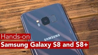 Hands-on with the Samsung Galaxy S8 and S8+