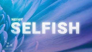 NEIMY - Selfish (Lyrics)