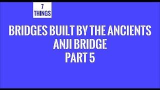 Bridges Built By The Ancients - Anji Bridge Part 5