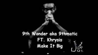 9th Wonder (9thmatic) & Khrysis Make It Big