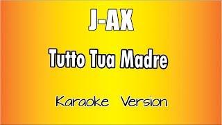 Karaoke Italiano     J AX     Tutto Tua Madre
