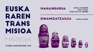 MAHAINGURUA: Amelia Barquin, Unai Viana, Leire Diaz de Gereñu. Dinamizatzailea: JAIME ALTUNA