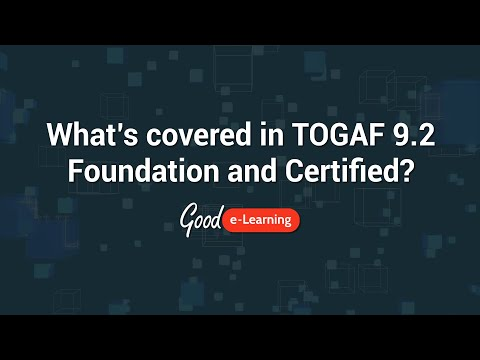 What's covered in TOGAF Foundation and Certified e-Learning ...