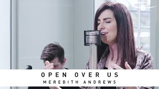 MEREDITH ANDREWS - Open Over Us: Song Session