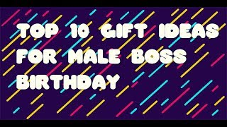 Top 10 Gift Ideas For Male Boss Birthday