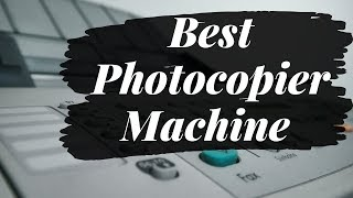 Top 10 Best Copier Machine for Small Business