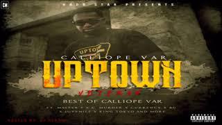 Calliope Var - Uptown Veterans (Best Of Calliope Var) [FULL MIXTAPE + DOWNLOAD LINK] [2017]