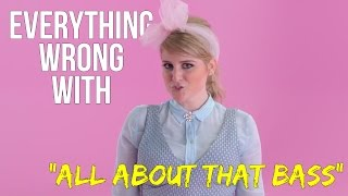 "Everything Wrong With Meghan Trainor - ""All About That Bass"""