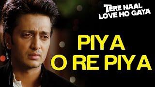 Piya O Re Piya (Sad) – Tere Naal Love Ho Gaya   Riteish Deshmukh & Genelia D'Souza   Atif Aslam