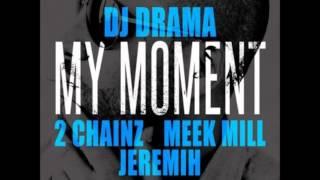 DJ Drama ft. 2 Chainz, Meek Mill  Jeremih - My Moment Lyrics