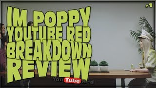 IM POPPY YOUTUBE RED SERIES REVIEW & BREAKDOWN (EPISODE 1 EXPLAINED)