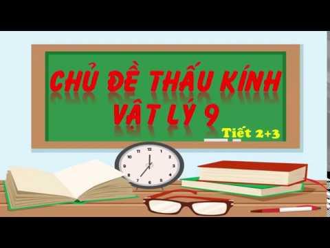 CHỦ ĐỀ THẤU KÍNH-VẬT LÝ 9_TIẾT 45+46