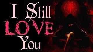 'I Still Love You' - Barnabas Deimos || CreepyPasta Narration