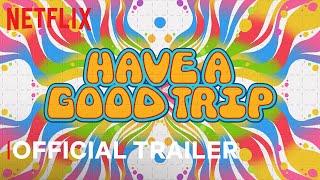 Have A Good Trip | Official Trailer | Netflix