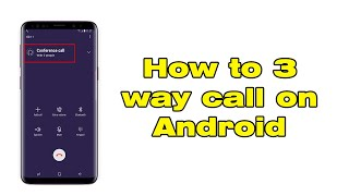 How to 3 way call on Android