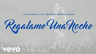 J Alvarez - Regálame una Noche (Live Audio Video)