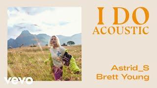 Astrid S, Brett Young - I Do (Audio)