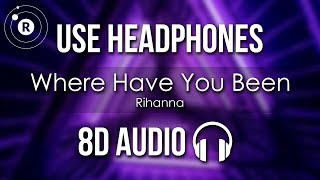 Rihanna   Where Have You Been (8D AUDIO)