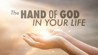 The Hand of God In Your Life