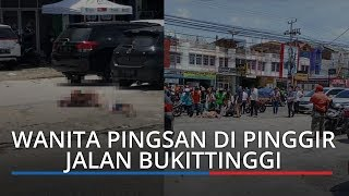 VIRAL: Video Wanita Pingsan di Pinggir Jalan Bukittinggi, Warga Tak Berani Mendekat