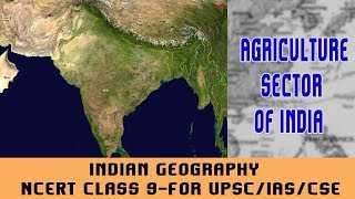 Indian Geography | NCERT Class 9-For UPSC/IAS/CSE  | Agriculture sector of India | Complete Tutorial