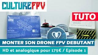 Monter son Drone FPV débutant HD et Analogique pour moins de 175€   Episode 1/4