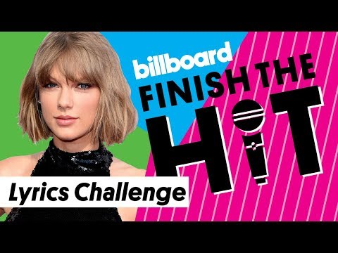 Taylor Swift Lyrics Challenge | Finish The Hit! | Billboard