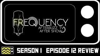 Frequency Season 1 Episode 12 Review & After Show | AfterBuzz TV