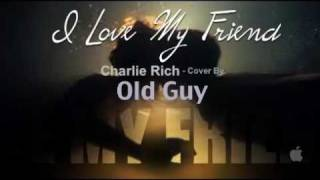 I Love My Friend, Charlie Rich - Cover by Old Guy