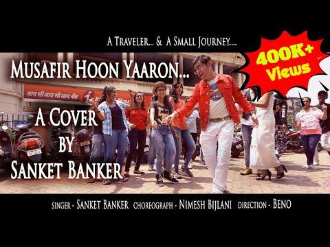 Musafir Hoon Yaaron - Cover by Sanket Banker