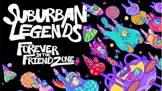 SUBURBAN LEGENDS -- 7. LEAVE ME ALONE --FOREVER IN THE FRIENDZONE