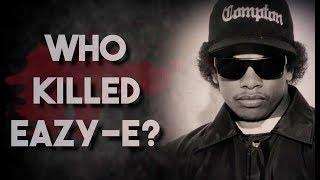 WHO KILLED EAZY-E ?