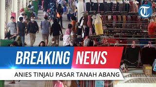 BREAKING NEWS - Pasca Viral, Gubernur Anies Baswedan, Kapolda & Pangdam Tinjau Pasar Tanah Abang