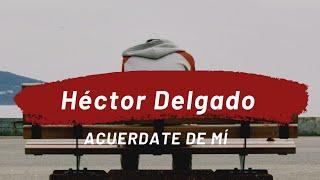 Hector Delgado Acuerdate De Mí Letra