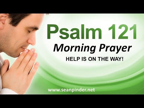 HELP IS ON THE WAY – PSALMS 121 – MORNING PRAYER