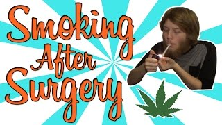 SMOKING WEED AFTER A SURGERY???