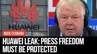 Huawei Leak: Press Freedom MUST Be Protected   Nick Ferrari   LBC